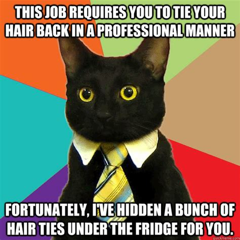 Tie Meme - this job requires you to tie your hair back in a