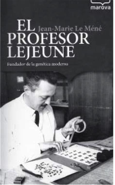 libro el profesor el profesor lejeune fundador de la gen 233 tica moderna
