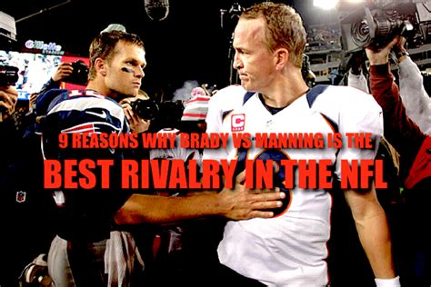 the work ethic of tom brady peyton manning and aaron rodgers how elite athletes prepare practice and think books 9 reasons why brady vs manning is the best rivalry in the
