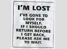 i'm lost. i've gone to look for myself. if i should return ... I M Lost Quotes