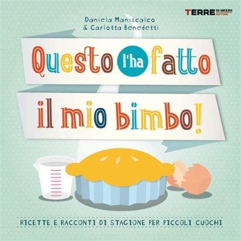 libri cucina bambini ricette e racconti per piccoli cuochi cultura culture