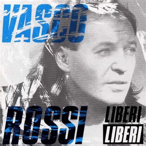 liberi testo vasco canzoni italiane testo e vasco liberi liberi