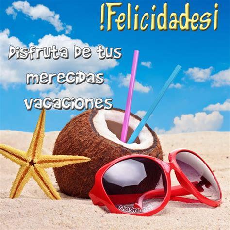 Imagenes Disfruta Tus Vacaciones | im 225 gen de felicitaciones felicidades 161 disfruta de tus