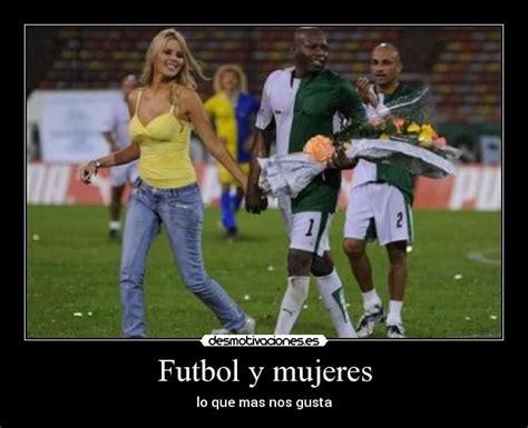 imagenes mujeres y futbol futbol y mujeres desmotivaciones