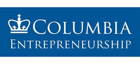 Columbia Entrepreneurship Mba by Columbia Entrepreneurship Columbia Entrepreneurship