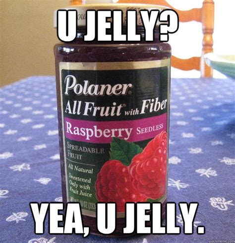 Jelly Meme - sweetest day yea u jelly u jelly quickmeme