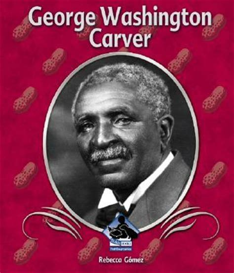 george washington carver biography inventions george washington carver rebecca gomez 9781577659440