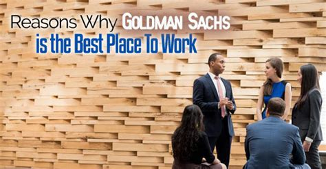 Goldman Sachs Pre Mba Internship by 18 Reasons Why Goldman Sachs Is The Best Place To Work