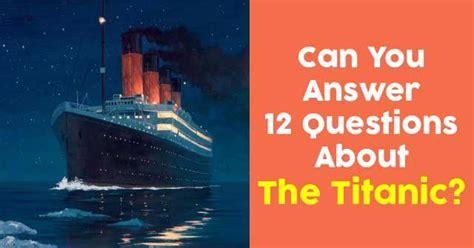 answer  questions   titanic quizpug