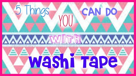 what to do with washi tape 5 things you can do with washi tape youtube