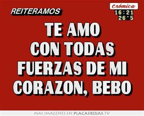 Te Amo Con Todas Fuerzas De Mi Corazon Bebo Placas Rojas Tv | te amo con todas fuerzas de mi corazon bebo placas rojas tv