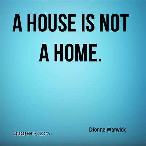 this house is not a home dionne warwick quotes quotehd