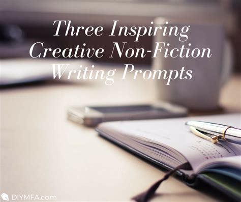 Creative Nonfiction Essay Prompts by Three Inspiring Creative Non Fiction Writing Prompts Diy Mfa