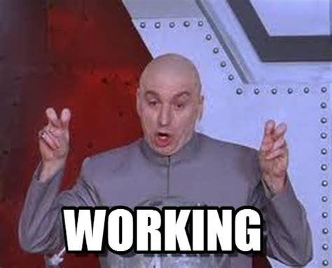 Meme About Work - work memes working laser meme on memegen january
