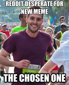 Desperate Girlfriend Meme - reddit desperate for new meme the chosen one