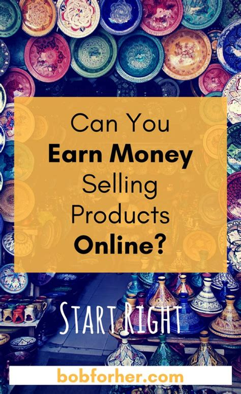 Make Money Online Products - can you earn money selling products online bob for her