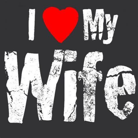 I Love My Wife Meme - i love my wife meme funny wife memes 2017 edition