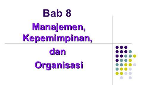 Kepemimpinan Budaya Organisasi Dan Manajemen Strategik bab 8 managemen kepemimpinan dan organisa