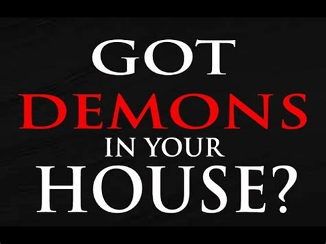 got demons in your house how to get rid of demons