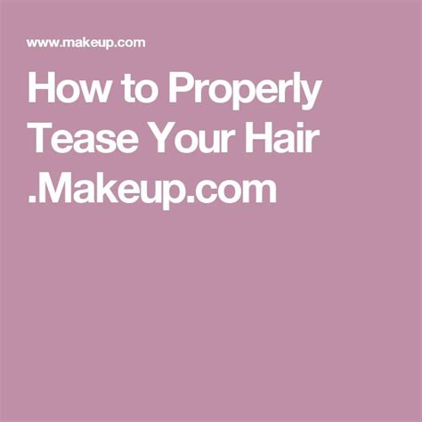 How To Properly Tease Your Hair Makeupcom | 83 best style hair images on pinterest hairstyle ideas