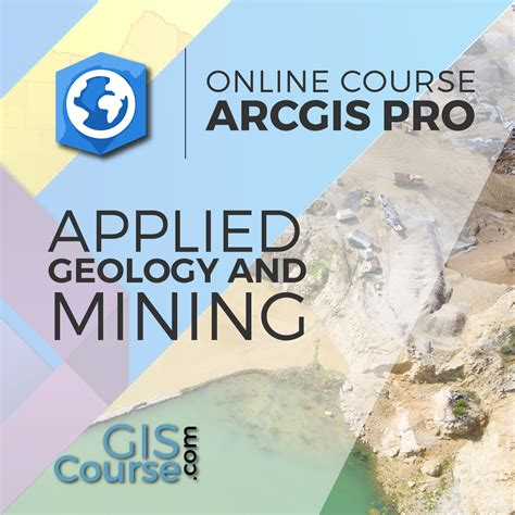 arcgis tutorial for mining arcgis pro applied to geology and mining gis course