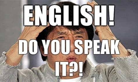 Speak English Meme - image 233071 english do you speak it does he look like a bitch say quot what quot again