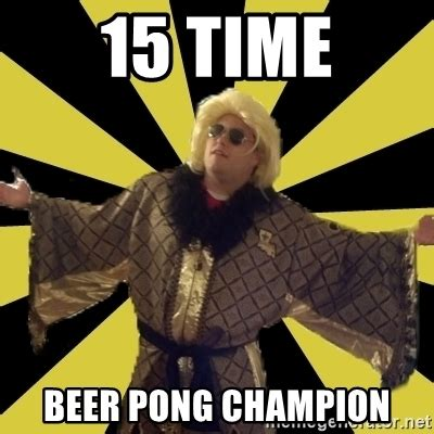 Beer Pong Meme - 15 time beer pong chion party foul flair meme generator