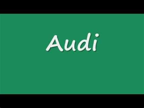 Pronunciation Of Audi How To Pronounce Quot Audi Quot Correctly