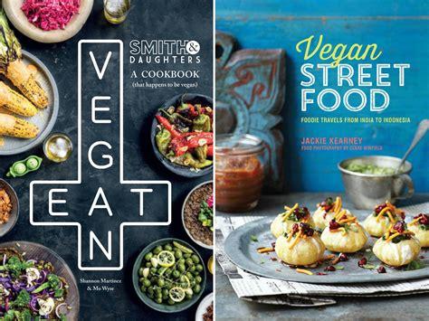 best cookbooks 9 best vegan cookbooks the independent