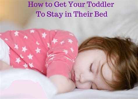 getting toddler to stay in bed getting toddlers to stay in their own bed