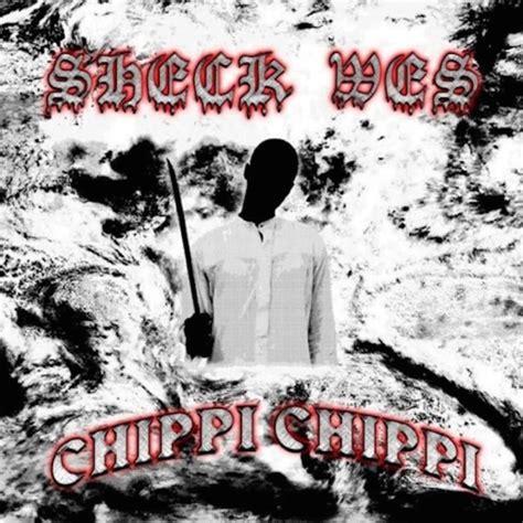 sheck wes chippi chippi lyrics watch sheck wes chippi chippi music video
