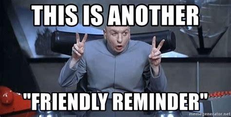 Reminder Meme - this is another quot friendly reminder quot dr evil fingerthingy
