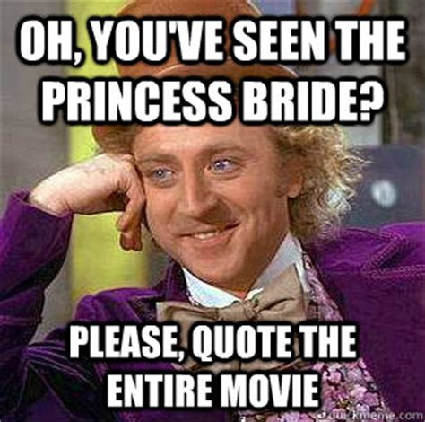 Bride Meme - oh you ve seen the princess bride please quote the