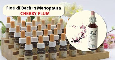 fiori di bach cherry plum fiori di bach in menopausa cherry plum menopausa