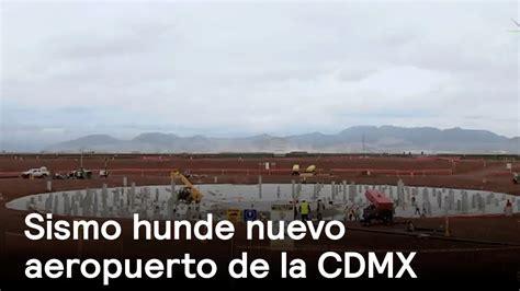 infracciones de la cdmx nuevo aeropuerto de la cdmx registra hundimiento por sismo