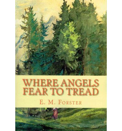 where angels fear to tread forster e m where angels fear to tread e m forster 9781452870441