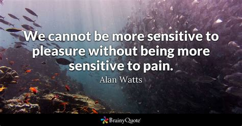 john spence gives you 90 life changing quotes we cannot be more sensitive to pleasure without being more