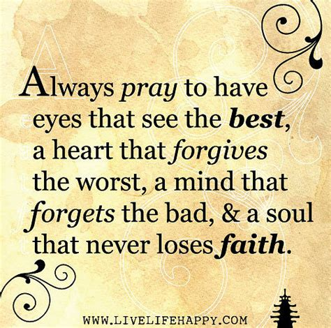 Always pray to have eyes that see the best, a heart that f