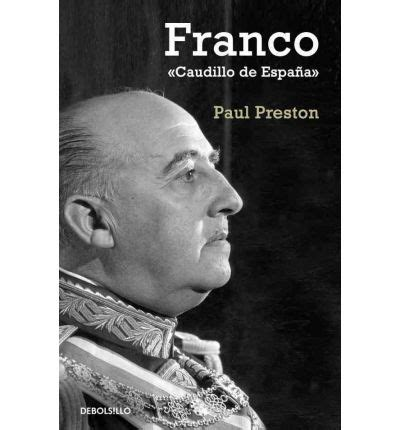 libro franco caudillo de espana franco caudillo de espa 241 a a biography paul preston 9788497594776
