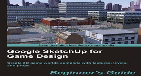 download google sketchup for game design beginner s guide pdf files for google sketchup for game design beginner s guide