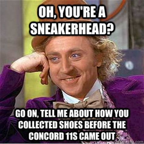 Sneaker Head Memes - oh you re a sneakerhead go on tell me about how you