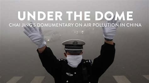 chinese film under the dome under the dome investigating china s smog watch