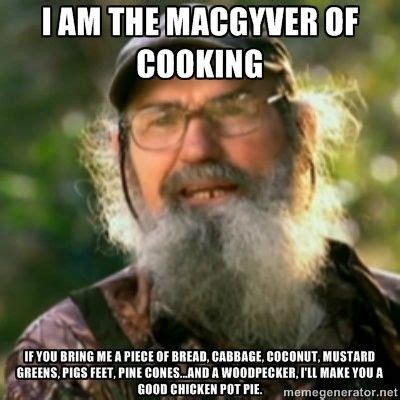 Duck Dynasty Memes - duck dynasty uncle si i am the macgyver of cooking if