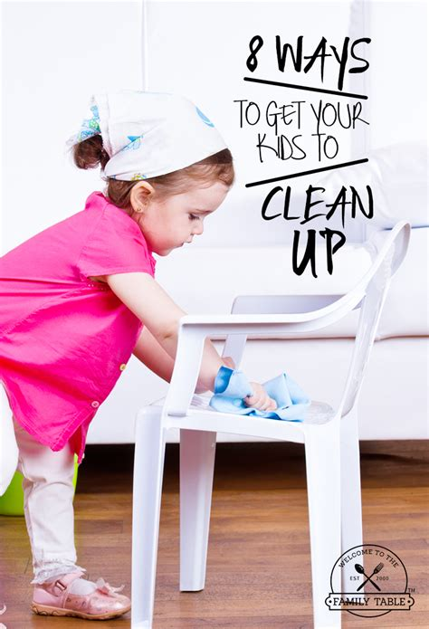 7 Ways To Get Your To Clean Up by 8 Ways To Get Your To Clean Up Welcome To The