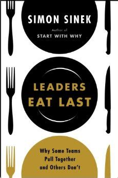 10 big ideas from leaders eat last by simon sinek simon sinek serve those who serve others good life project