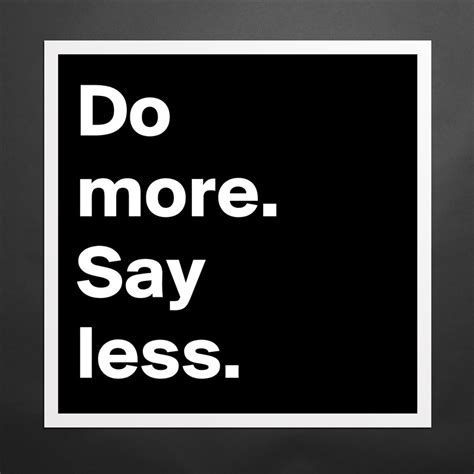 more more more said do more say less museum quality poster 16x16in by prettybytch boldomatic shop