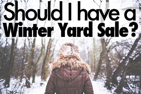 4 reasons why you should a winter yard sale tips