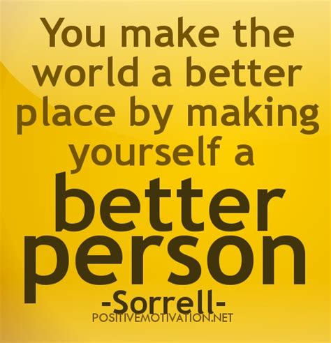 is the world becoming a better place quotes about being a better person quotesgram