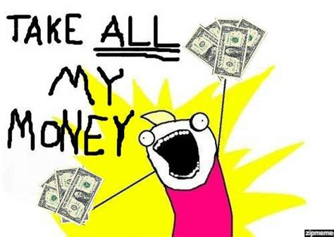 Take My Money Meme - life lessons life lessons 1 by kaje harper