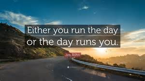 you run the show or the show runs you capturing professor harold w roodâ s strategic thought for a new generation books jim rohn quote either you run the day or the day runs
